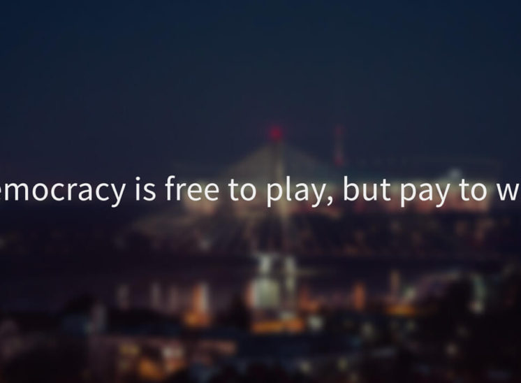 democracy is free to play but pay to win